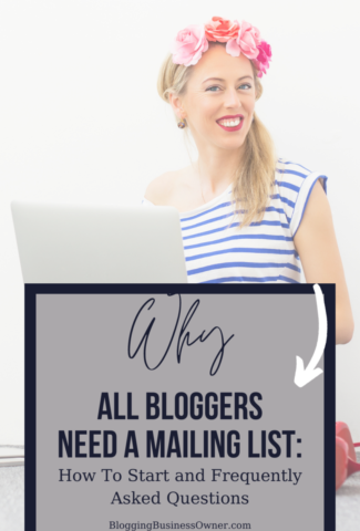 Why All Bloggers Need A Mailing List: How To Start and Frequently Asked Questions