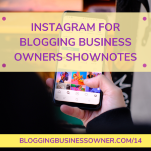 INSTAGRAM FOR BLOGGING BUSINESS OWNERS: HOW TO INCREASE ENGAGEMENT AND PROMOTE YOUR BLOG SHOWNOTES