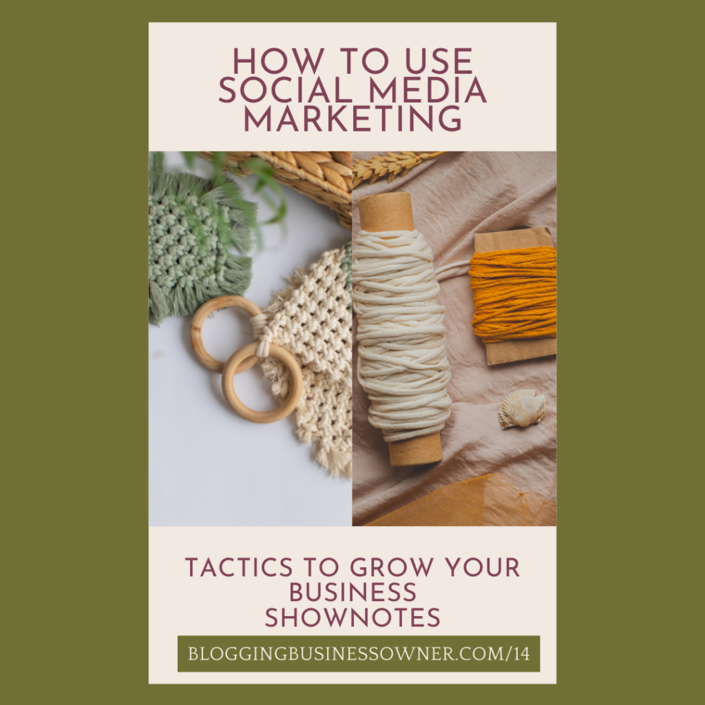 HOW TO USE SOCIAL MEDIA MARKETING TACTICS TO GROW YOUR BUSINESS SHOWNOTES