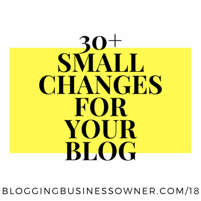 30+ Small Changes That Add Up To Big Success for Blogging Business Owners