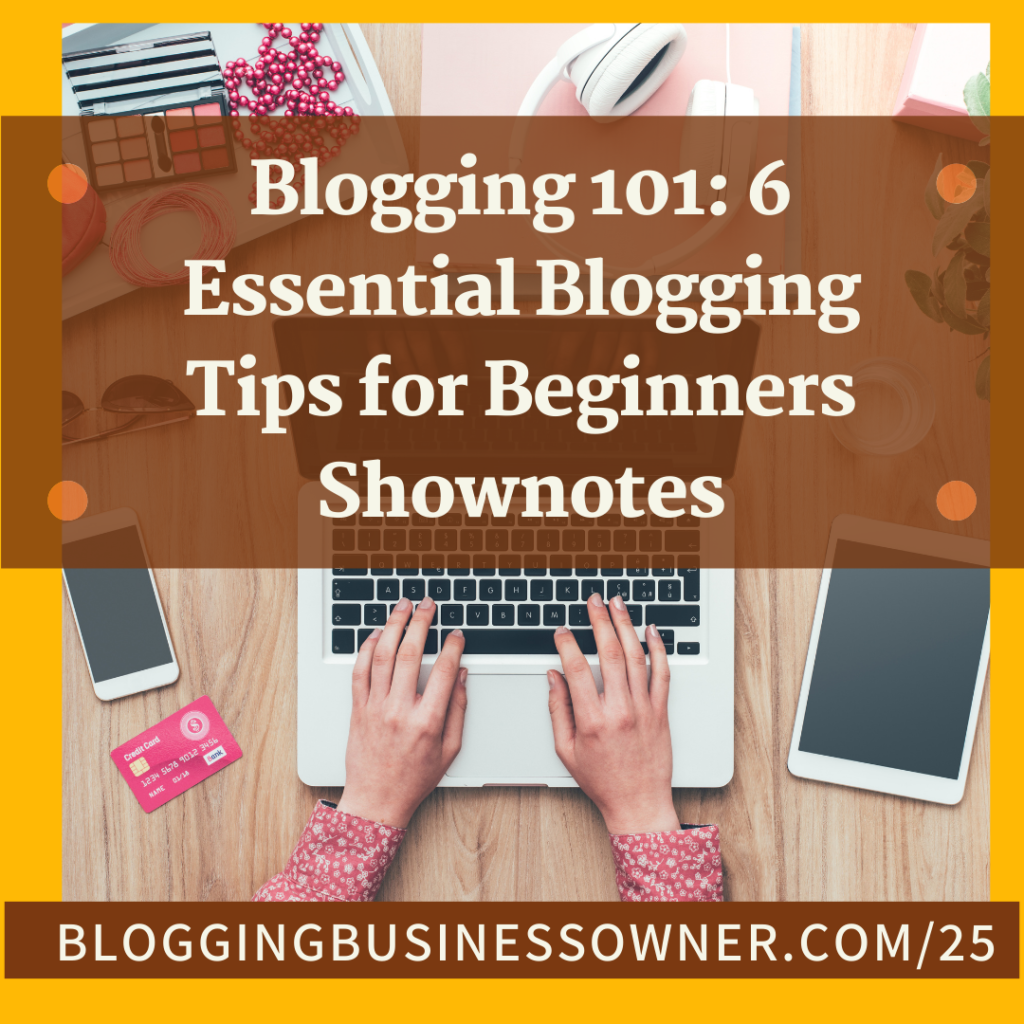 BLOGGING 101: 6 ESSENTIAL TIPS SHOWNOTES