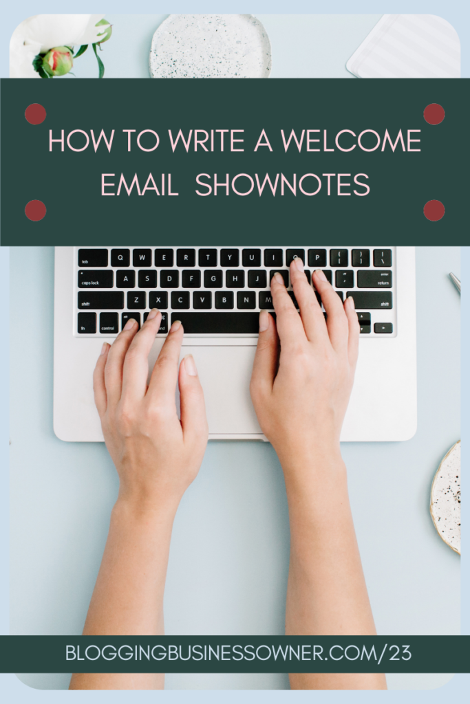 HOW TO WRITE A WELCOME EMAIL: A BLOGGERS MANUAL TO NURTURE NEW SUBSCRIBERS SHOWNOTES