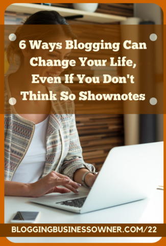 6 Ways Blogging Can Change Your Life, Even If You Don't Think So